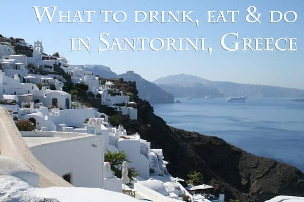 What to eat, drink, and do in Santorini Greece