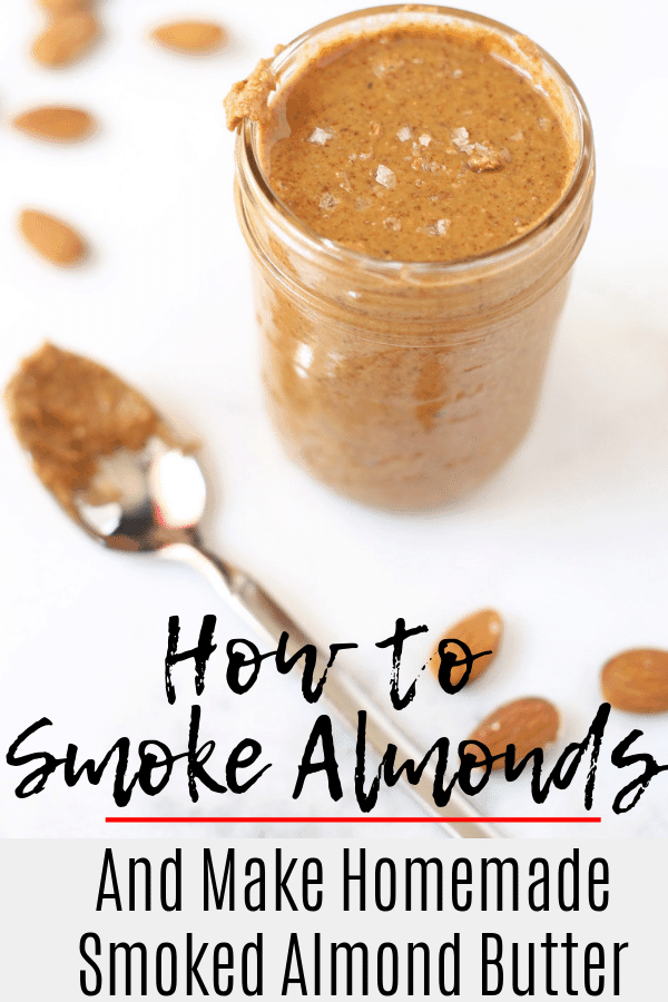 How to smoked almonds and make homemade smoked almond butter, pin image