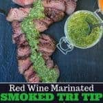Smoked Tri Tip with a red wine marinade topped with chimichurri sauce