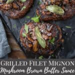 Grilled Filet Mignon topped with a mushroom brown butter sauce with pinterest text