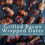 Bacon wrapped dates on the grill and drizzled with smoked honey- pinterest text over top