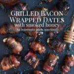 Grilled Bacon Wrapped Dates on a cutting board- pinterest text over top
